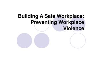 Building A Safe Workplace: Preventing Workplace  Violence