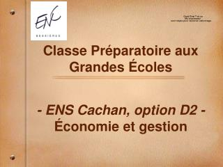 Classe Préparatoire aux Grandes Écoles  - ENS Cachan, option D2 - Économie et gestion