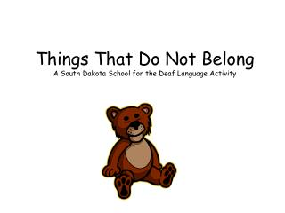 Things That Do Not Belong A South Dakota School for the Deaf Language Activity