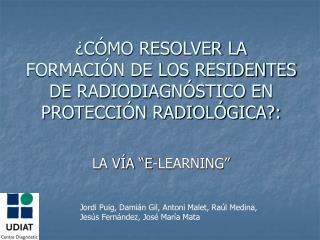 ¿CÓMO RESOLVER LA FORMACIÓN DE LOS RESIDENTES DE RADIODIAGNÓSTICO EN PROTECCIÓN RADIOLÓGICA?: