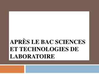 Apr�s le Bac Sciences et Technologies de laboratoire
