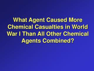 What Agent Caused More Chemical Casualties in World War I Than All Other Chemical Agents Combined