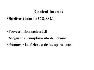 Control Interno Objetivos (Informe C.O.S.O.) Proveer información útil