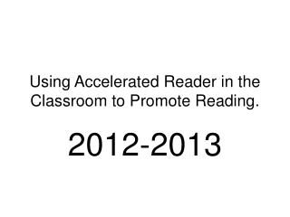 Using Accelerated Reader in the Classroom to Promote Reading.