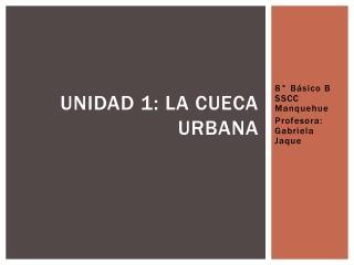 Unidad 1: La cueca urbana