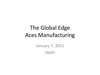 The Global Edge Aces Manufacturing
