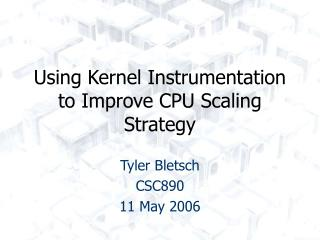 Using Kernel Instrumentation to Improve CPU Scaling Strategy