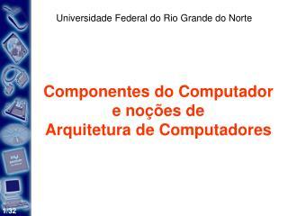 Componentes do Computador e noções de Arquitetura de Computadores