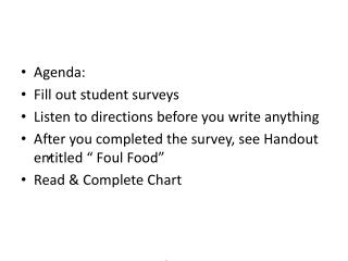 Agenda: Fill out student surveys Listen to directions before you write anything