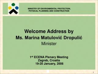Welcome Address by Ms. Marina Matulović Dropulić  Minister 1 st  ECENA Plenary Meeting