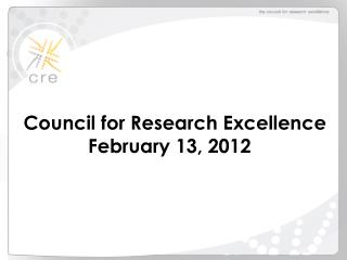 Council for Research Excellence February 13, 2012
