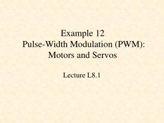 Example 12  Pulse-Width Modulation (PWM): Motors and Servos