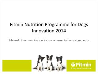 Fitmin Nutrition Programme for Dogs Innovation 2014