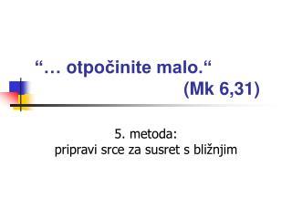 """"""" …  otpo č inite malo.""""                               (Mk 6,31)"""