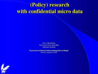 Policy research  with confidential micro data