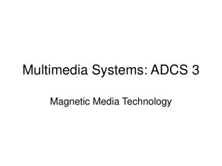 Multimedia Systems: ADCS 3
