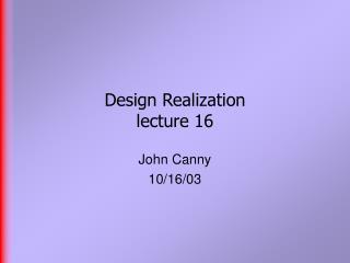 Design Realization  lecture 16