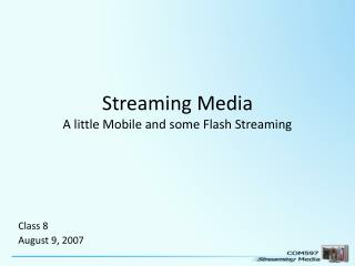 Streaming Media A little Mobile and some Flash Streaming