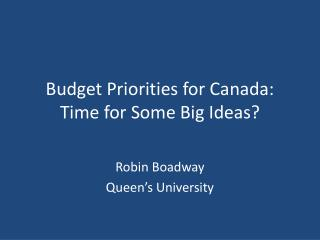 Budget Priorities for Canada: Time for Some Big Ideas?
