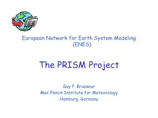 European Network for Earth System Modeling (ENES) The PRISM Project Guy P. Brasseur