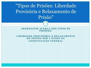 """""""Tipos de Prisões: Liberdade Provisória e Relaxamento de Prisão"""""""
