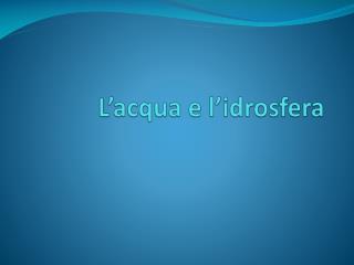 L'acqua e l'idrosfera