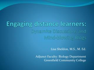 Engaging distance learners:  Dynamite Discussions and  Mind-blowing Blogs