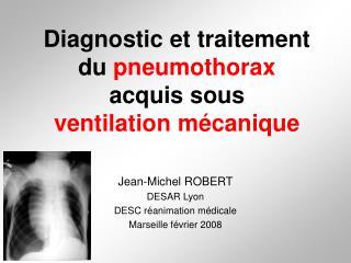 Diagnostic et traitement  du  pneumothorax acquis sous  ventilation mécanique