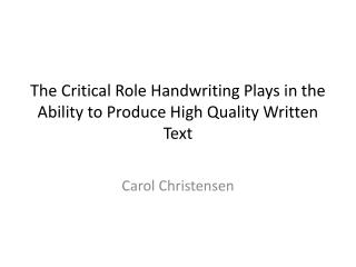 The Critical Role Handwriting Plays in the Ability to Produce High Quality Written Text