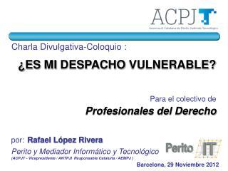 por: Rafael López Rivera Perito y Mediador Informático y Tecnológico