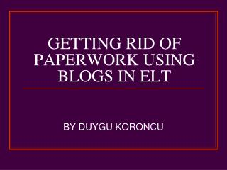GETTING RID OF PAPERWORK USING BLOGS IN ELT