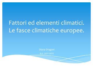 Fattori ed elementi climatici. Le fasce  climatiche europee.