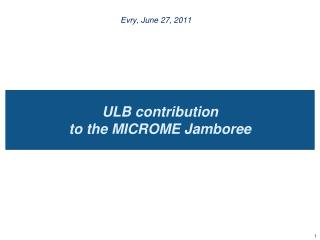 ULB contribution  to the MICROME Jamboree