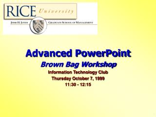 Advanced PowerPoint Brown Bag Workshop Information Technology Club Thursday October 7, 1999
