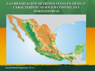 LA URBANIZACIÓN METROPOLITANA EN MÉXICO: CARACTERÍSTICAS SOCIOECONÓMICAS Y  NORMATIVIDAD