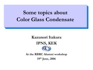 Some topics about  Color Glass Condensate
