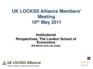 UK LOCKSS Alliance Members' Meeting 10 th  May 2011