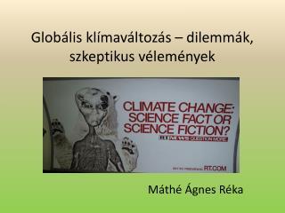 Globális klímaváltozás – dilemmák, szkeptikus vélemények