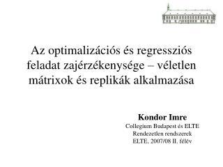 Kondor  Imre Collegium Budapest  és  E LTE Rendezetlen rendszerek ELTE, 2007/08 II. félév