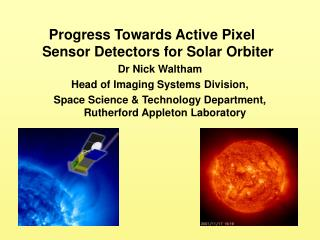 Progress Towards Active Pixel Sensor Detectors for Solar Orbiter Dr Nick Waltham
