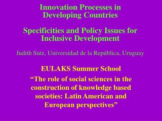 Innovation Processes in  Developing Countries  Specificities and Policy Issues for  Inclusive Development  Judith Sutz,