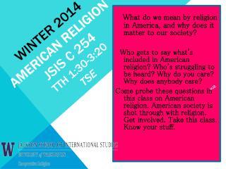 WINTER 2014 American  Religion  JSIS C 254 TTh 1:30-3:20 Tse