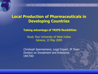 Local Production of Pharmaceuticals in Developing Countries     Taking advantage of TRIPS flexibilities   Study Tour Uni