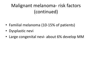 Malignant melanoma- risk factors (continued)