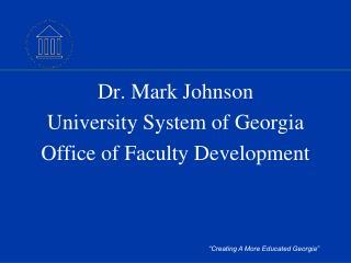 Dr. Mark Johnson University System of Georgia Office of Faculty Development