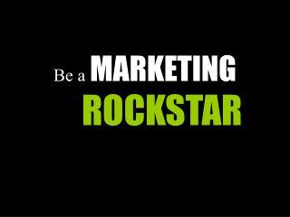 Be a  MARKETING ROCKSTAR