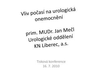 Vliv počasí na urologická onemocnění prim. MUDr. Jan Mečl Urologické oddělení KN Liberec, a.s.