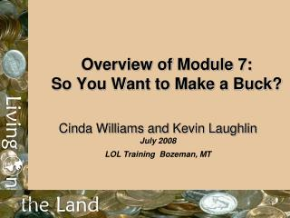 Overview of Module 7:  So You Want to Make a Buck?