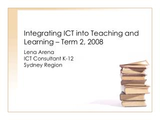Integrating ICT into Teaching and Learning – Term 2, 2008