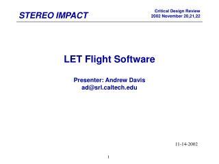 LET Flight Software Presenter: Andrew Davis ad@srlltech
